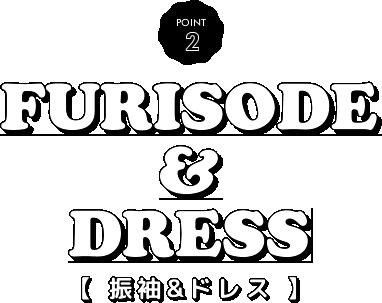 FURISODE & DRESS